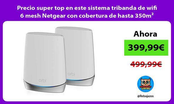 Precio super top en este sistema tribanda de wifi 6 mesh Netgear con cobertura de hasta 350m²