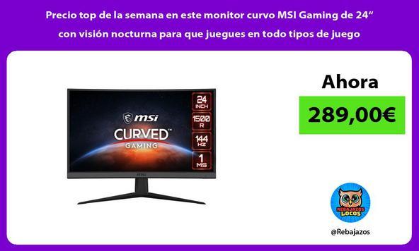"""Precio top de la semana en este monitor curvo MSI Gaming de 24"""" con visión nocturna para que juegues en todo tipos de juego"""