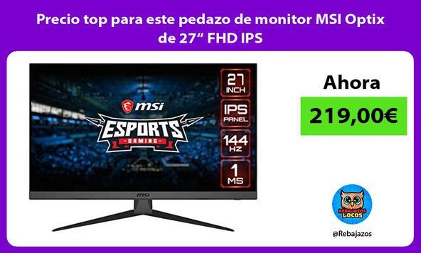"""Precio top para este pedazo de monitor MSI Optix de 27"""" FHD IPS"""