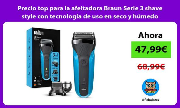 Precio top para la afeitadora Braun Serie 3 shave style con tecnología de uso en seco y húmedo