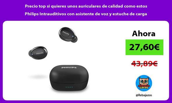 Precio top si quieres unos auriculares de calidad como estos Philips Intrauditivos con asistente de voz y estuche de carga