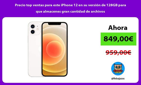Precio top ventas para este iPhone 12 en su versión de 128GB para que almacenes gran cantidad de archivos