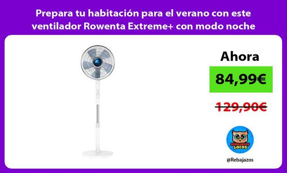 Prepara tu habitación para el verano con este ventilador Rowenta Extreme+ con modo noche