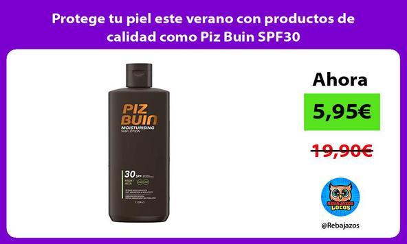 Protege tu piel este verano con productos de calidad como Piz Buin SPF30