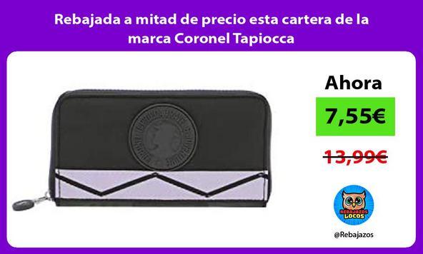 Rebajada a mitad de precio esta cartera de la marca Coronel Tapiocca