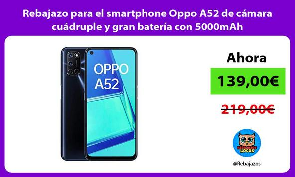 Rebajazo para el smartphone Oppo A52 de cámara cuádruple y gran batería con 5000mAh