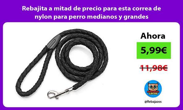 Rebajita a mitad de precio para esta correa de nylon para perro medianos y grandes