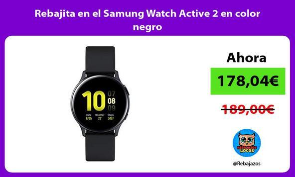 Rebajita en el Samung Watch Active 2 en color negro