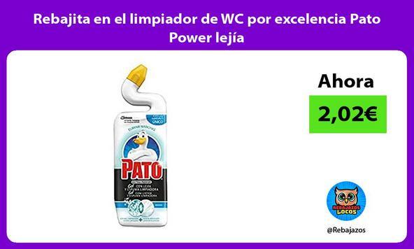 Rebajita en el limpiador de WC por excelencia Pato Power lejía