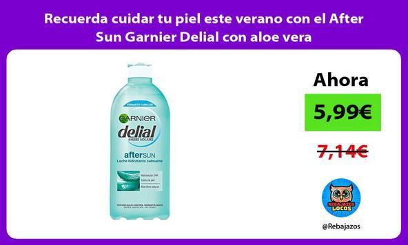 Recuerda cuidar tu piel este verano con el After Sun Garnier Delial con aloe vera
