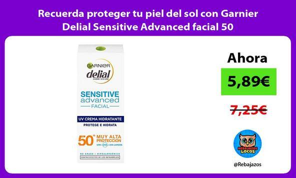 Recuerda proteger tu piel del sol con Garnier Delial Sensitive Advanced facial 50
