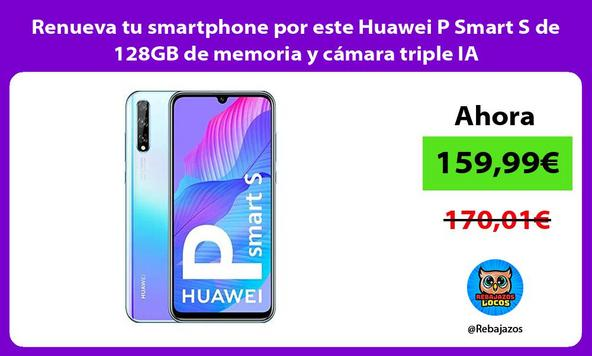 Renueva tu smartphone por este Huawei P Smart S de 128GB de memoria y cámara triple IA