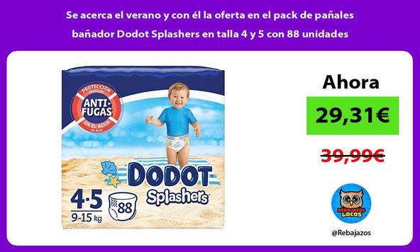Se acerca el verano y con él la oferta en el pack de pañales bañador Dodot Splashers en talla 4 y 5 con 88 unidades