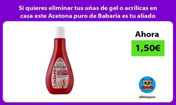 Si quieres eliminar tus uñas de gel o acrílicas en casa este Acetona puro de Babaria es tu aliado