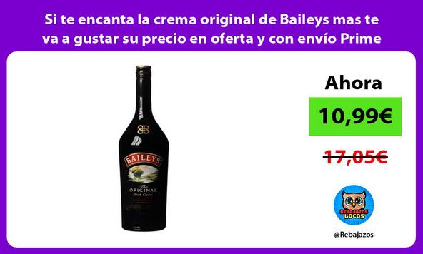 Si te encanta la crema original de Baileys mas te va a gustar su precio en oferta y con envío Prime/