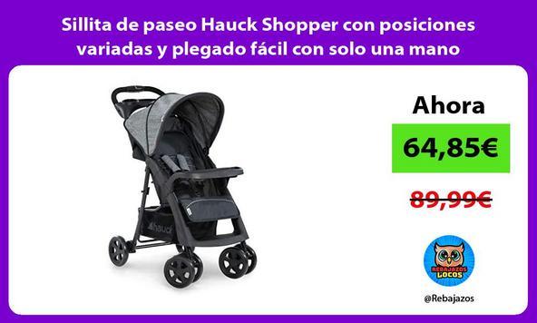 Sillita de paseo Hauck Shopper con posiciones variadas y plegado fácil con solo una mano