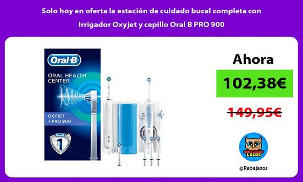 Solo hoy en oferta la estación de cuidado bucal completa con Irrigador Oxyjet y cepillo Oral B PRO 900/