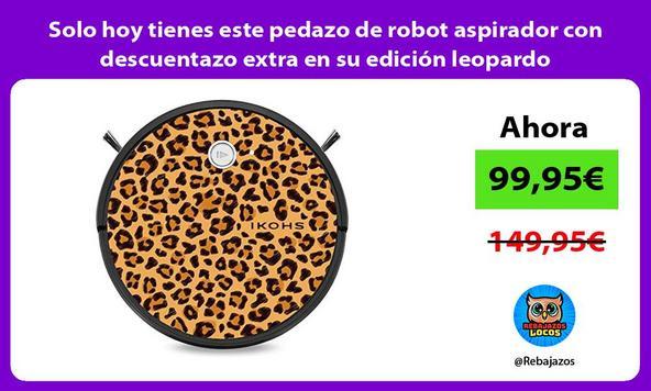 Solo hoy tienes este pedazo de robot aspirador con descuentazo extra en su edición leopardo