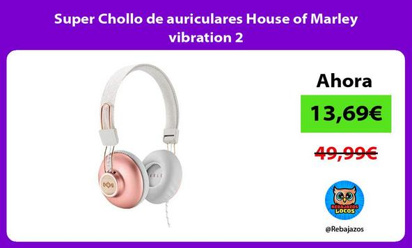 Super Chollo de auriculares House of Marley vibration 2