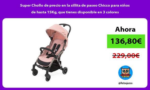 Super Chollo de precio en la sillita de paseo Chicco para niños de hasta 15Kg, que tienes disponible en 3 colores