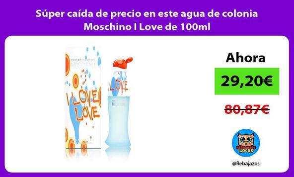Súper caída de precio en este agua de colonia Moschino I Love de 100ml