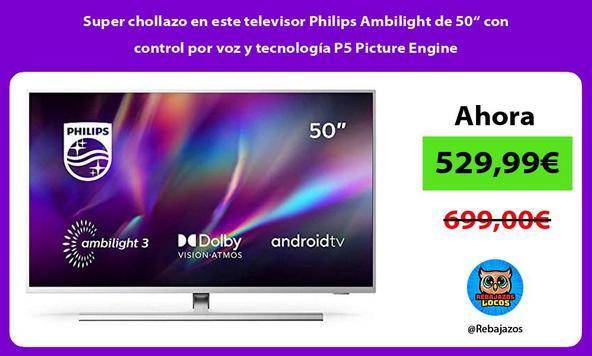 """Super chollazo en este televisor Philips Ambilight de 50"""" con control por voz y tecnología P5 Picture Engine"""