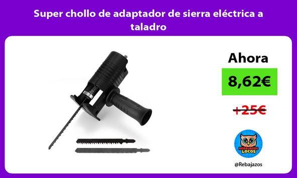 Super chollo de adaptador de sierra eléctrica a taladro