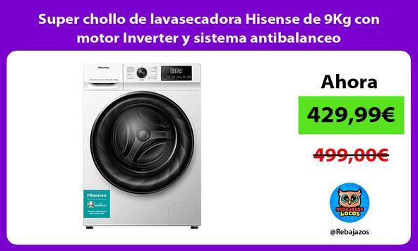 Super chollo de lavasecadora Hisense de 9Kg con motor Inverter y sistema antibalanceo