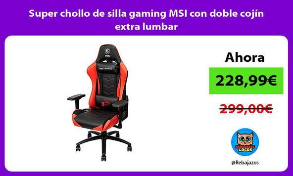 Super chollo de silla gaming MSI con doble cojín extra lumbar