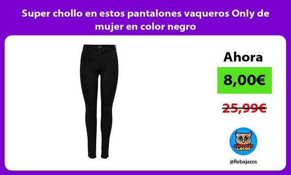 Super chollo en estos pantalones vaqueros Only de mujer en color negro