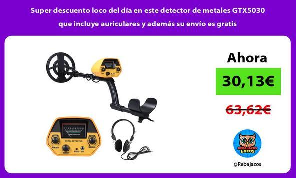 Super descuento loco del día en este detector de metales GTX5030 que incluye auriculares y además su envío es gratis