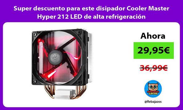 Super descuento para este disipador Cooler Master Hyper 212 LED de alta refrigeración