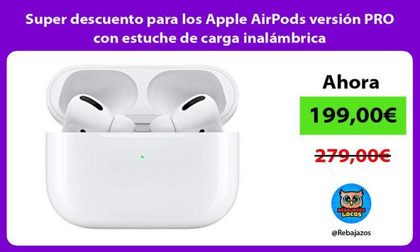 Super descuento para los Apple AirPods versión PRO con estuche de carga inalámbrica