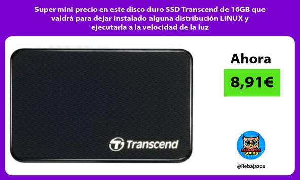 Super mini precio en este disco duro SSD Transcend de 16GB que valdrá para dejar instalado alguna distribución LINUX y ejecutarla a la velocidad de la luz