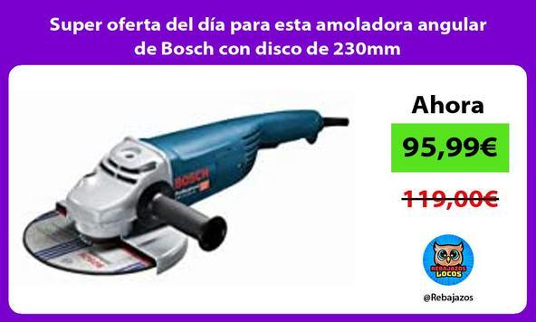 Super oferta del día para esta amoladora angular de Bosch con disco de 230mm