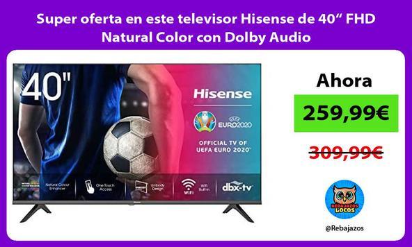 "Super oferta en este televisor Hisense de 40"" FHD Natural Color con Dolby Audio"