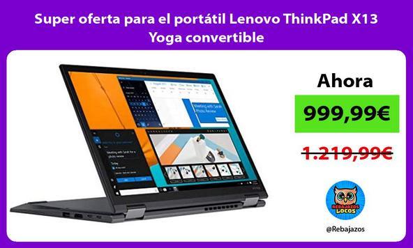 Super oferta para el portátil Lenovo ThinkPad X13 Yoga convertible