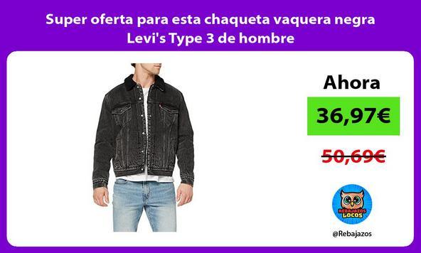 Super oferta para esta chaqueta vaquera negra Levi's Type 3 de hombre