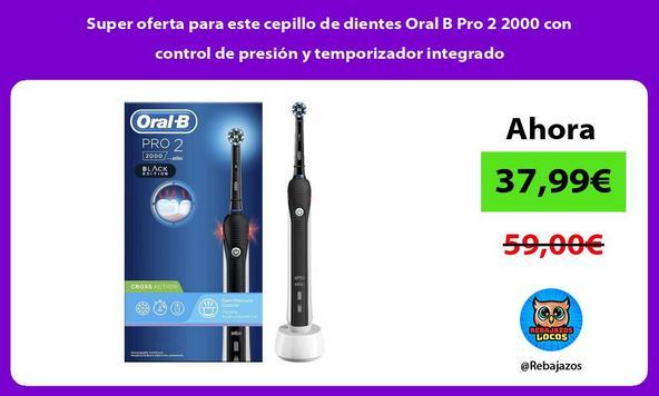 Super oferta para este cepillo de dientes Oral B Pro 2 2000 con control de presión y temporizador integrado