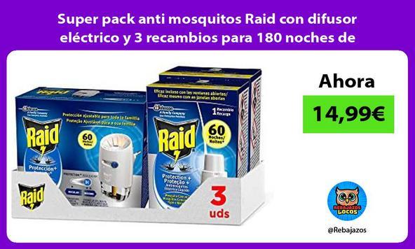 Super pack anti mosquitos Raid con difusor eléctrico y 3 recambios para 180 noches de protección