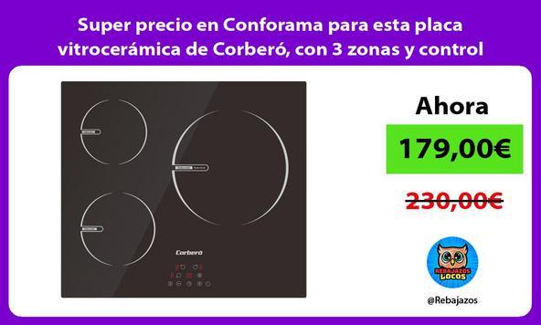 Super precio en Conforama para esta placa vitrocerámica de Corberó, con 3 zonas y control táctil