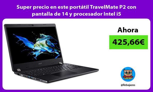 Super precio en este portátil TravelMate P2 con pantalla de 14 y procesador Intel i5