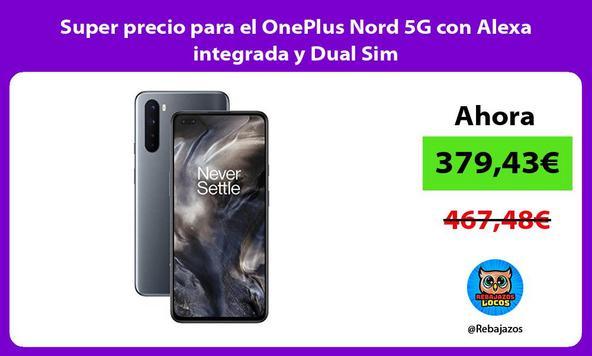 Super precio para el OnePlus Nord 5G con Alexa integrada y Dual Sim
