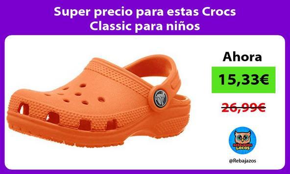Super precio para estas Crocs Classic para niños
