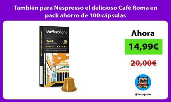 También para Nespresso el delicioso Café Roma en pack ahorro de 100 cápsulas