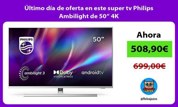 """Último día de oferta en este super tv Philips Ambilight de 50"""" 4K"""