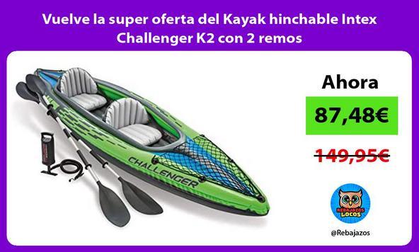 Vuelve la super oferta del Kayak hinchable Intex Challenger K2 con 2 remos/