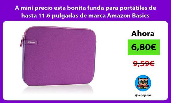 A mini precio esta bonita funda para portátiles de hasta 11.6 pulgadas de marca Amazon Basics