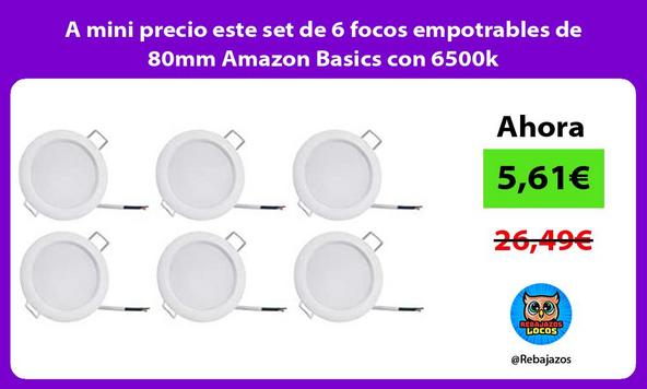 A mini precio este set de 6 focos empotrables de 80mm Amazon Basics con 6500k