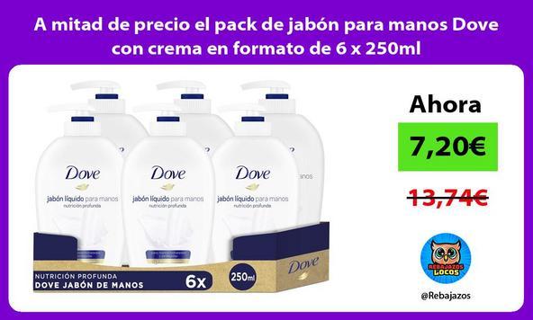 A mitad de precio el pack de jabón para manos Dove con crema en formato de 6 x 250ml